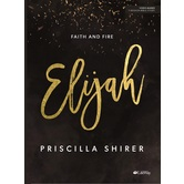 Elijah: Faith And Fire Bible Study Book, by Priscilla Shirer, Paperback
