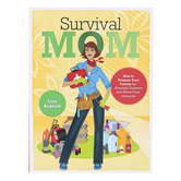 Survival Mom How to Prepare Your Family for Everyday Disasters and Worst-Case Scenarios by Lisa Bedford