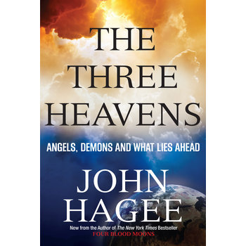The Three Heavens: Angels, Demons and What Lies Ahead by John Hagee