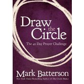 Draw the Circle: The 40 Day Prayer Challenge, by Mark Batterson