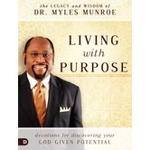 Living with Purpose: Devotions for Discovering Your God-Given Potential, by Myles Munroe