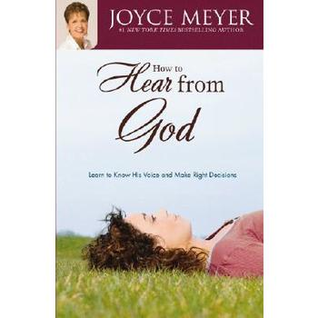 How to Hear from God: Learn to Know His Voice and Make Right Decisions, by Joyce Meyer