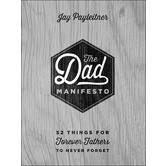 The Dad Manifesto: 52 Things for Forever Fathers to Never Forget, by Jay Payleitner, Hardcover