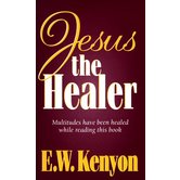 Jesus The Healer, by E. W. Kenyon, Paperback