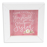 P. Graham Dunn, Think I'm Crazy See My Sister Tabletop Plaque, Pink and White, 5 x 5 inches
