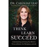 Think, Learn, Succeed, by Dr. Caroline Leaf