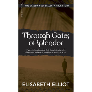 Through Gates of Splendor, by Elisabeth Elliot