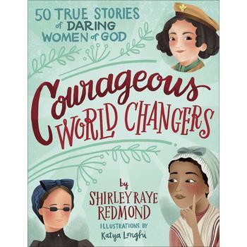 Courageous World Changers: 50 True Stories of Daring Women of God, by Shirley Raye Redmond