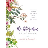The Better Mom Devotional: Shaping Our Hearts As We Shape Our Homes, by Ruth Schwenk