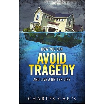 How You Can Avoid Tragedy and Live a Better Life, by Charles Capps