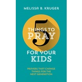 5 Things to Pray for Your Kids, by Melissa B Kruger, Paperback
