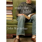 How to Study the Bible, by John F. MacArthur