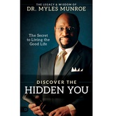 Discover the Hidden You: The Secret to Living the Good Life, by Miles Munroe, Hardcover