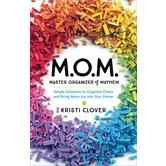 MOM: Master Organizer of Mayhem, by Kristi Clover, Paperback