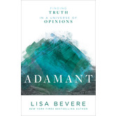 Adamant: Finding Truth in a Universe of Opinions, by Lisa Bevere
