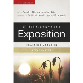 Exalting Jesus in Ecclesiastes: Christ-Centered Exposition Commentary, by Jonathan & Daniel L. Akin
