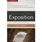 Exalting Jesus in 1 & 2 Samuel, Christ-Centered Exposition Commentary, by Heath Thomas & J. D. Greear