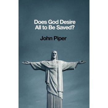 Does God Desire All to Be Saved, by John Piper