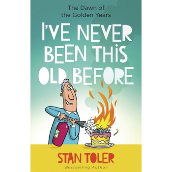 Ive Never Been This Old Before: The Dawn of the Golden Years, by Stan Toler, Paperback