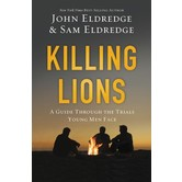 Killing Lions: A Guide Through the Trials Young Men Face, by John Eldredge and Samuel Eldredge