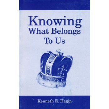 Knowing What Belongs to Us, by Kenneth E. Hagin