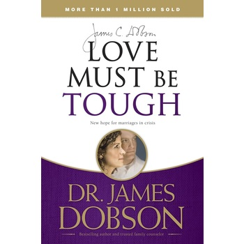 Love Must Be Tough: New Hope for Marriages in Crisis, by James C. Dobson