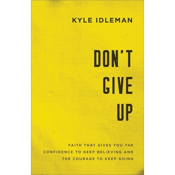 Don't Give Up, by Kyle Idleman