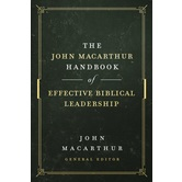 The John MacArthur Handbook of Effective Biblical Leadership, by John MacArthur, Hardcover