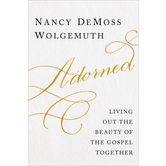 Adorned: Living Out the Beauty of the Gospel Together, by Nancy DeMoss Wolgemuth