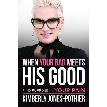 When Your Bad Meets His Good: Find Purpose in Your Pain, by Kimberly Jones-Pothier, Paperback