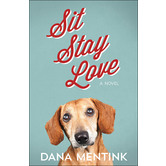 Sit, Stay, Love: A Novel, by Dana Mentink, Paperback