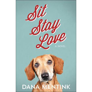 Sit, Stay, Love: A Novel, by Dana Mentink, Paperback