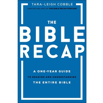 The Bible Recap: A One-Year Guide to Reading & Understanding the Entire Bible, by Tara-Leigh Cobble