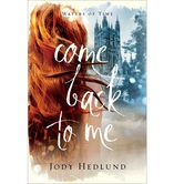 Pre-buy, Come Back to Me, Waters of Time Series, Book 1, by Jody Hedlund, Paperback