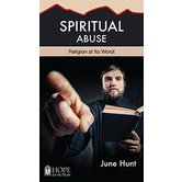 Spiritual Abuse: Religion at Its Worst, Hope For The Heart Series, by June Hunt