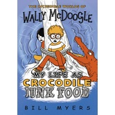 My Life As Crocodile Junk Food, The Incredible Worlds of Wally McDoogle, Book 4, by Bill Myers