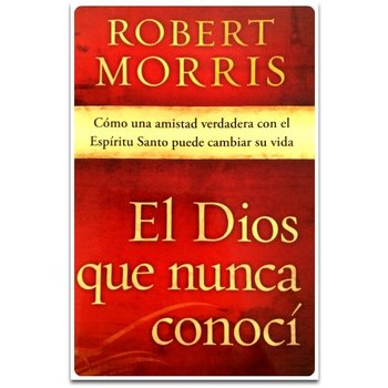 El Dios Que Nunca Conoci, by Robert Morris