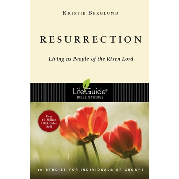 Resurrection: Living as People of the Risen Lord, LifeGuide Series, by Kristie Berglund, Paperback