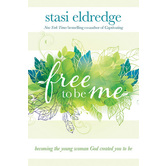Free to Be Me: Becoming the Young Woman God Created You to Be, by Stasi Eldredge, Paperback