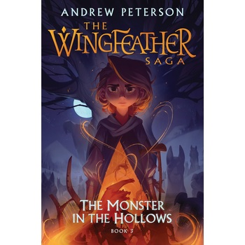 The Monster in the Hollows, The Wingfeather Saga, Book 3, by Andrew Peterson, Hardcover