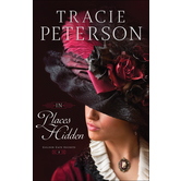 In Places Hidden, Golden Gate Secrets, Book 1, by Tracie Peterson