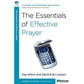 40 Minute Bible Study Series: The Essentials of Effective Prayer