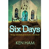 Six Days: The Age of the Earth and Decline of the Church, by Ken Ham, Paperback