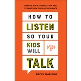 How to Listen So Your Kids Will Talk, by Becky Harling, Paperback