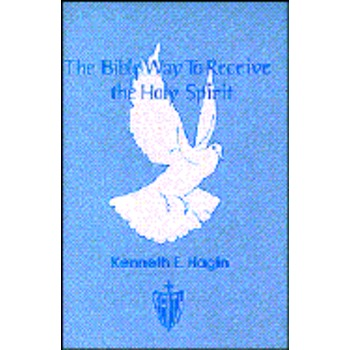 The Bible Way to Receive the Holy Spirit, by Kenneth E. Hagin