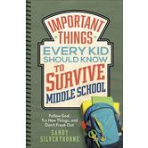 Important Things Every Kid Should Know to Survive Middle School, by Sandy Silverthorne