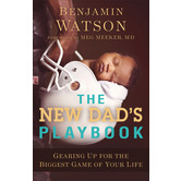 The New Dad's Playbook: Gearing Up for the Biggest Game of Your Life, by Benjamin Watson