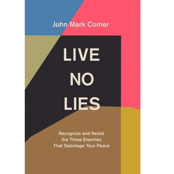 Pre-buy, Live No Lies: Recognize & Resist the Three Enemies That Sabotage Your Peace, by John Mark Comer