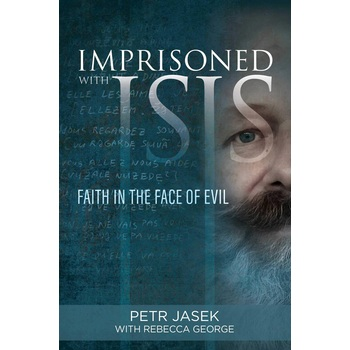 Imprisoned with ISIS: Faith in the Face of Evil, by Petr Jasek & Rebecca George, Hardcover