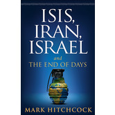 ISIS, Iran, Israel: And the End of Days, by Mark Hitchcock